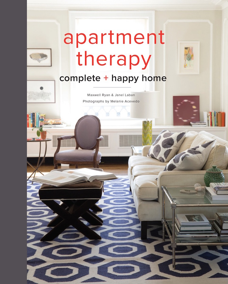 Apartment Therapy Complete + Happy Home decor book by Maxwell Ryan and Janel Laban; photos by Melanie Acevedo - Potter Style via Atticmag